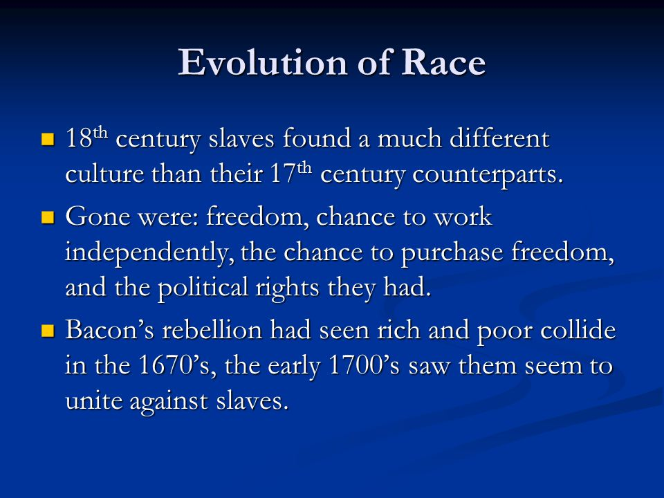 Evolution of Race 18 th century slaves found a much different culture than their 17 th century counterparts.