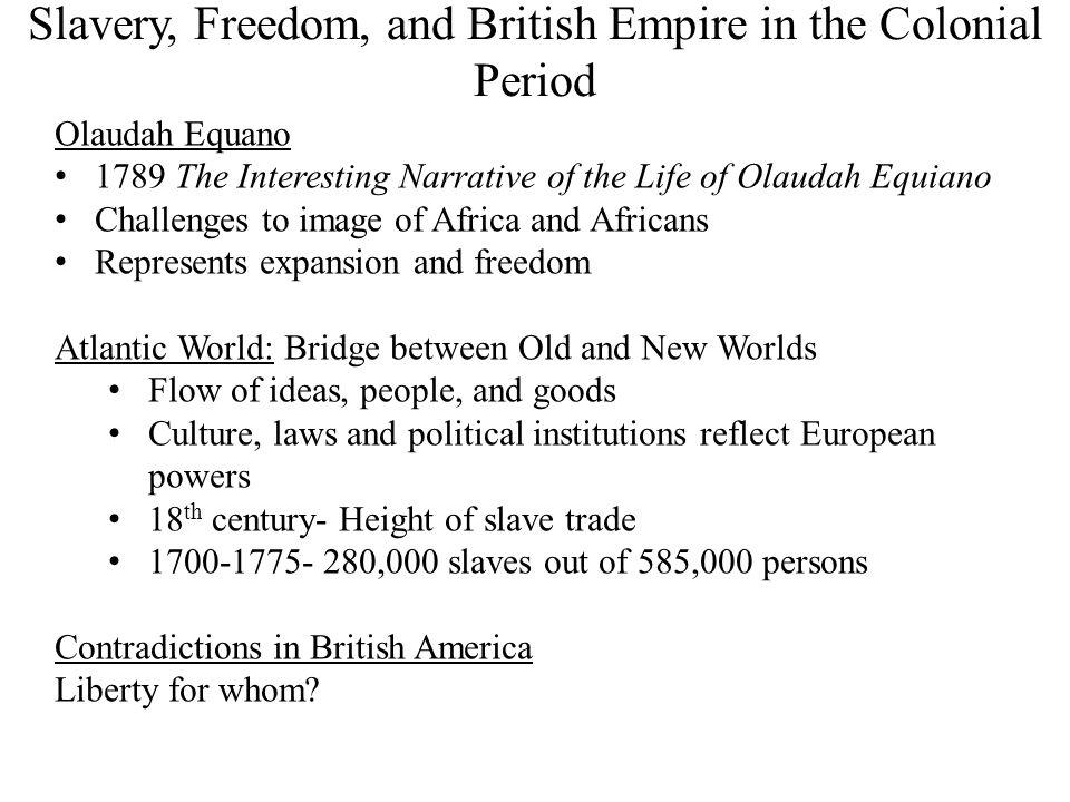 Slavery, Freedom, and British Empire in the Colonial Period Olaudah Equano 1789 The Interesting Narrative of the Life of Olaudah Equiano Challenges to