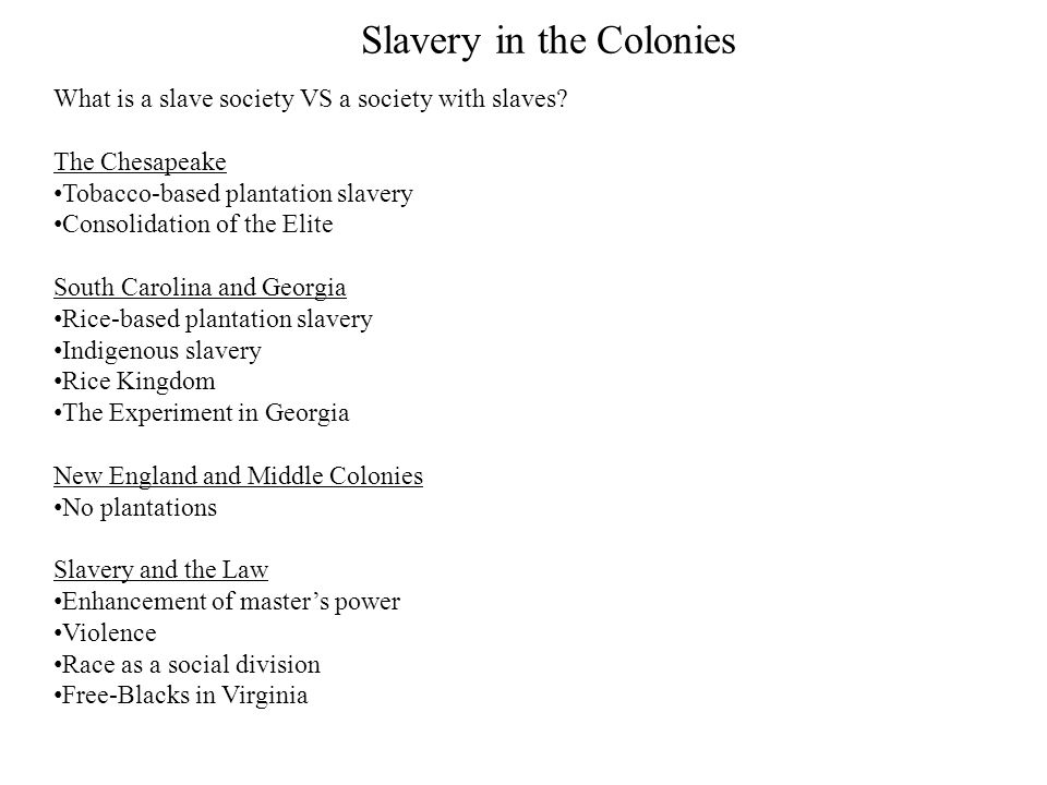 Slavery in the Colonies What is a slave society VS a society with slaves? The Chesapeake Tobacco-based plantation slavery Consolidation of the Elite S
