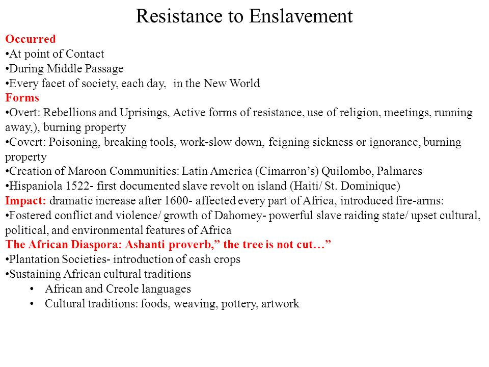 Resistance to Enslavement Occurred At point of Contact During Middle Passage Every facet of society, each day, in the New World Forms Overt: Rebellion