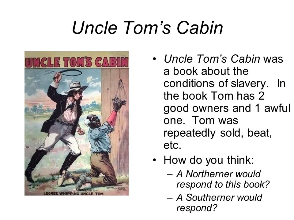 Uncle Tom's Cabin Uncle Tom's Cabin was a book about the conditions of slavery.