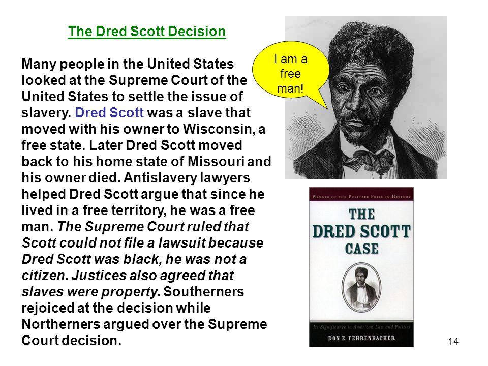14 The Dred Scott Decision Many people in the United States looked at the Supreme Court of the United States to settle the issue of slavery.