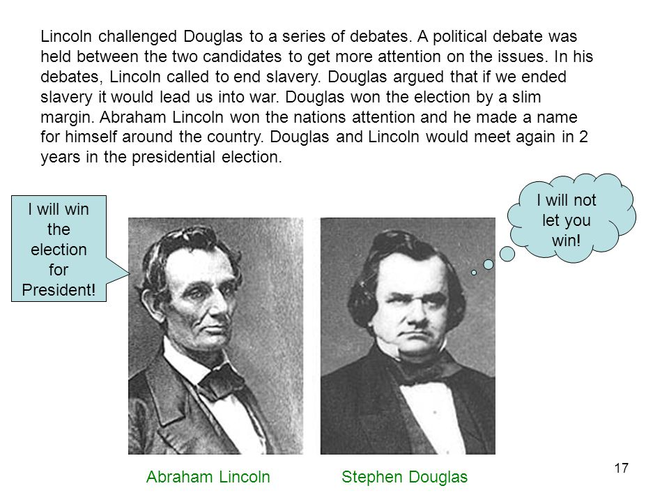 17 Lincoln challenged Douglas to a series of debates.