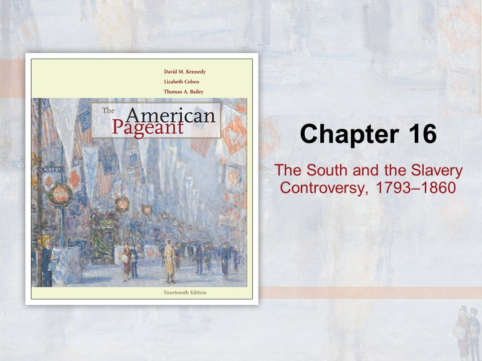 Chapter 16 The South and the Slavery Controversy, 1793–1860