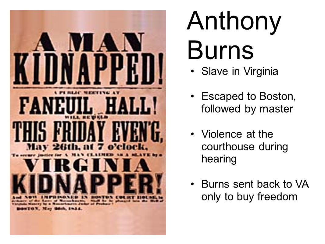 Anthony Burns Slave in Virginia Escaped to Boston, followed by master Violence at the courthouse during hearing Burns sent back to VA only to buy freedom
