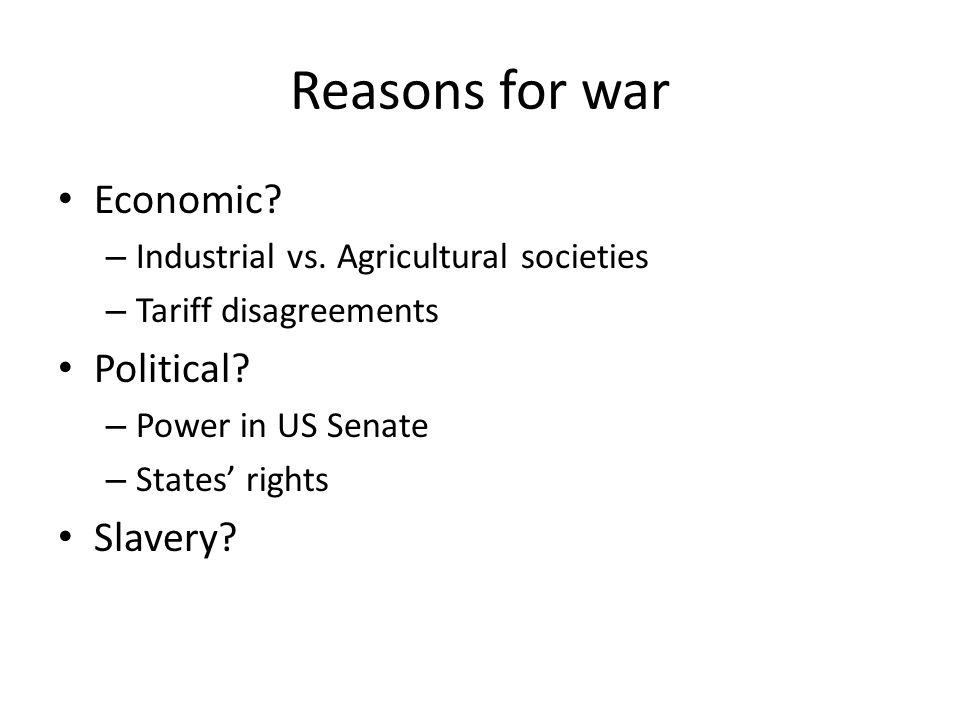 Reasons for war Economic. – Industrial vs.