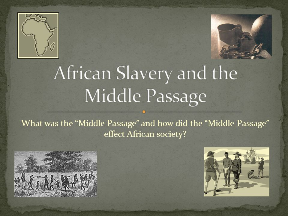 What was the Middle Passage and how did the Middle Passage effect African society