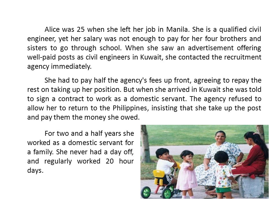 Alice was 25 when she left her job in Manila. She is a qualified civil engineer, yet her salary was not enough to pay for her four brothers and sister