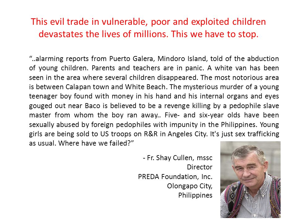 "This evil trade in vulnerable, poor and exploited children devastates the lives of millions. This we have to stop. ""..alarming reports from Puerto Gal"