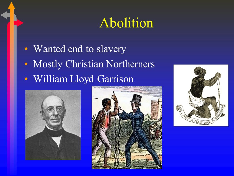 Abolition Wanted end to slavery Mostly Christian Northerners William Lloyd Garrison