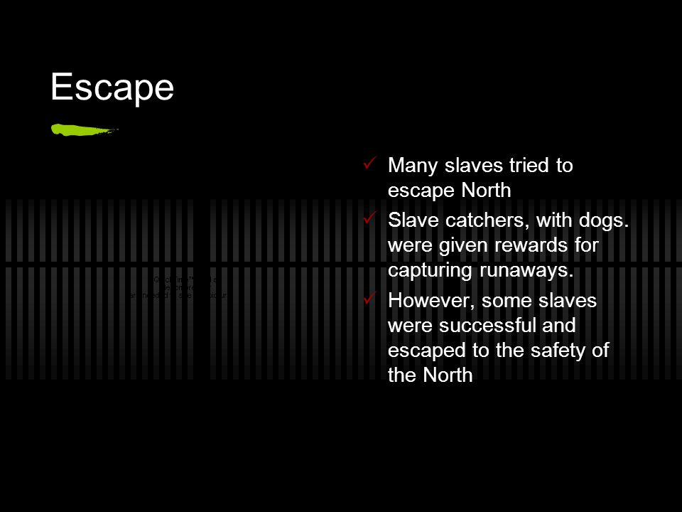 Escape Many slaves tried to escape North Slave catchers, with dogs.