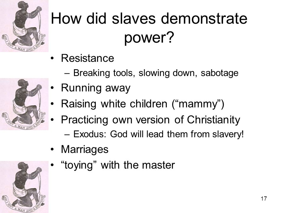 17 How did slaves demonstrate power.