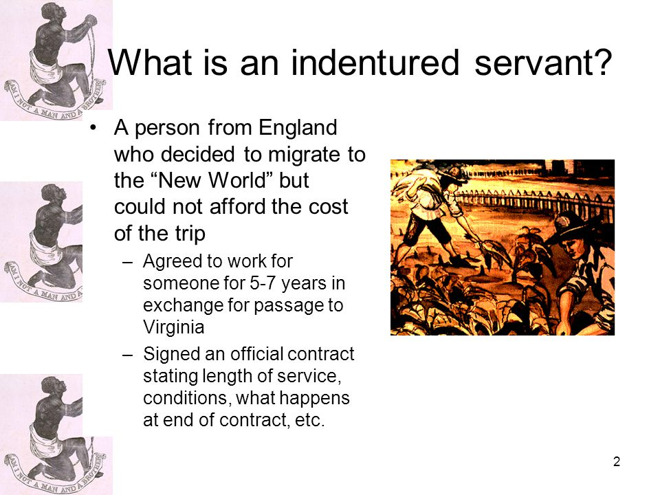 2 What is an indentured servant.