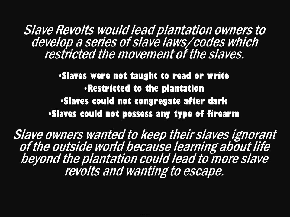 Slaves did start some violent revolts against their owners.