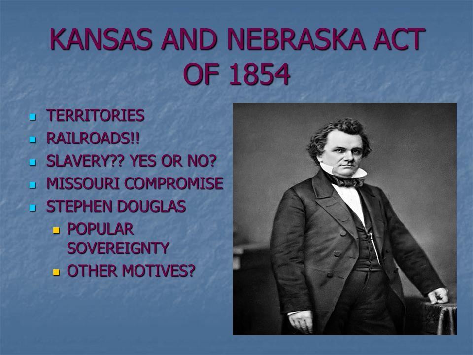 KANSAS AND NEBRASKA ACT OF 1854 TERRITORIES TERRITORIES RAILROADS!.