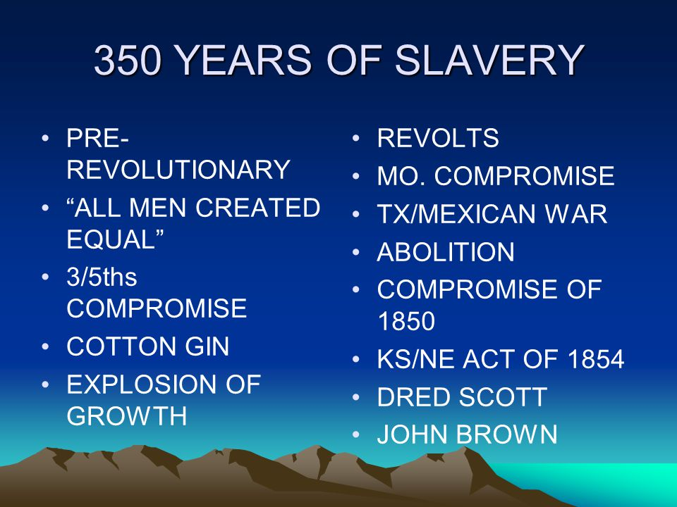 350 YEARS OF SLAVERY PRE- REVOLUTIONARY ALL MEN CREATED EQUAL 3/5ths COMPROMISE COTTON GIN EXPLOSION OF GROWTH REVOLTS MO.