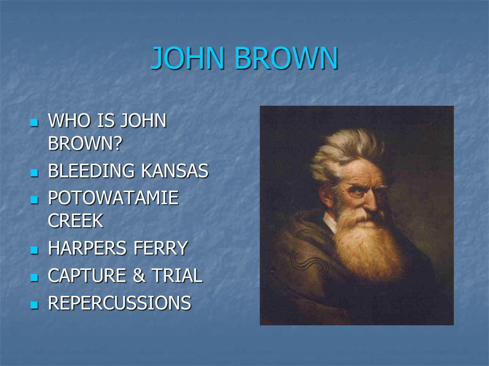 JOHN BROWN WHO IS JOHN BROWN. WHO IS JOHN BROWN.
