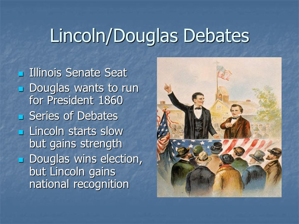 Lincoln/Douglas Debates Illinois Senate Seat Illinois Senate Seat Douglas wants to run for President 1860 Douglas wants to run for President 1860 Seri