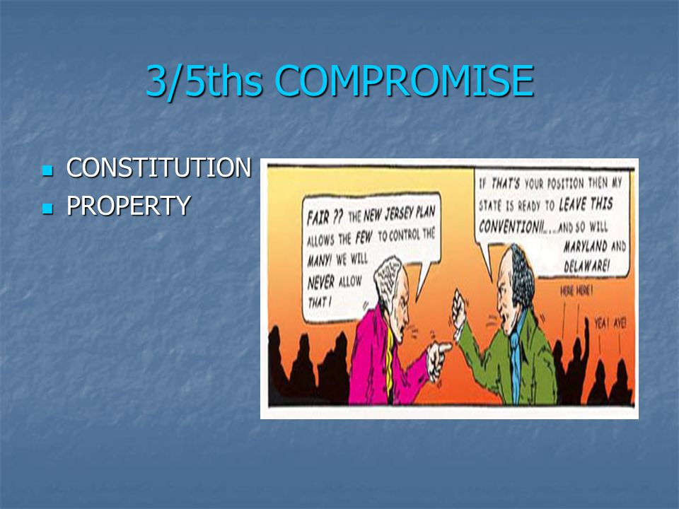 3/5ths COMPROMISE CONSTITUTION CONSTITUTION PROPERTY PROPERTY