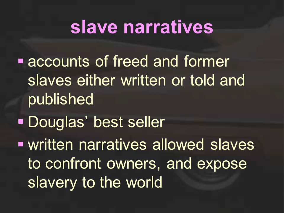slave narratives  accounts of freed and former slaves either written or told and published  Douglas' best seller  written narratives allowed slaves