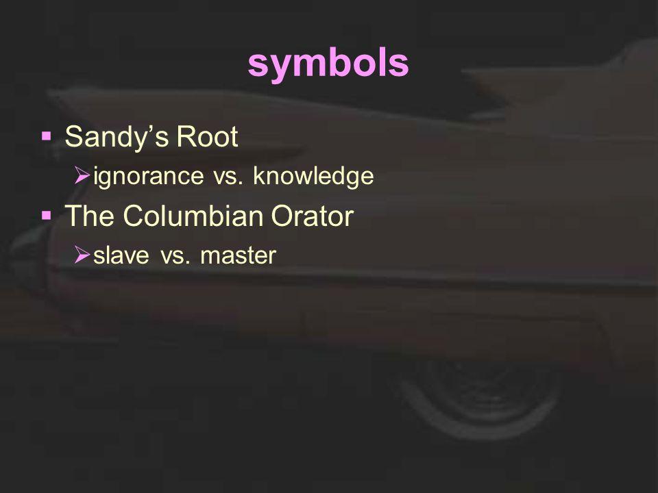 symbols  Sandy's Root  ignorance vs. knowledge  The Columbian Orator  slave vs. master