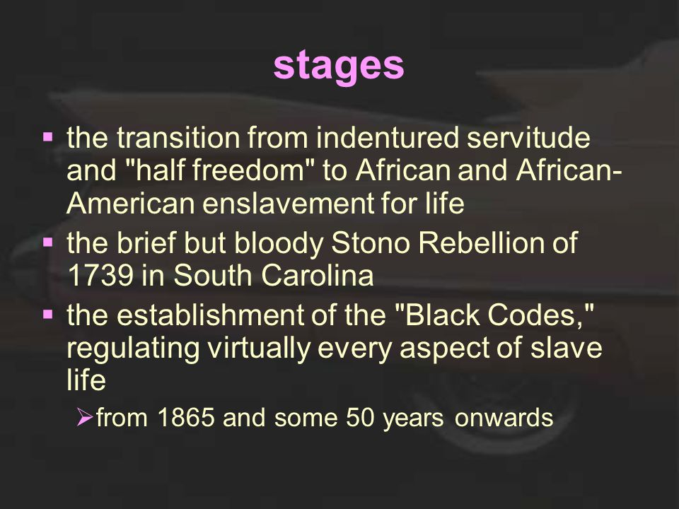 stages  the transition from indentured servitude and