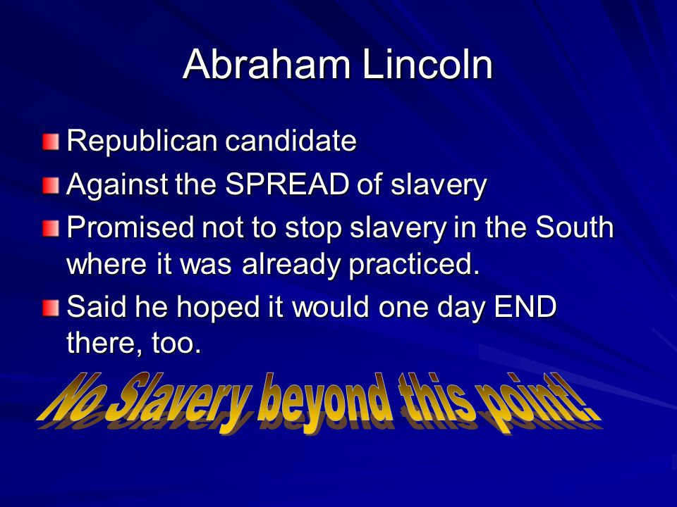 John Breckinridge Democratic candidate popular with southerners Government should allow slavery everywhere in the West.