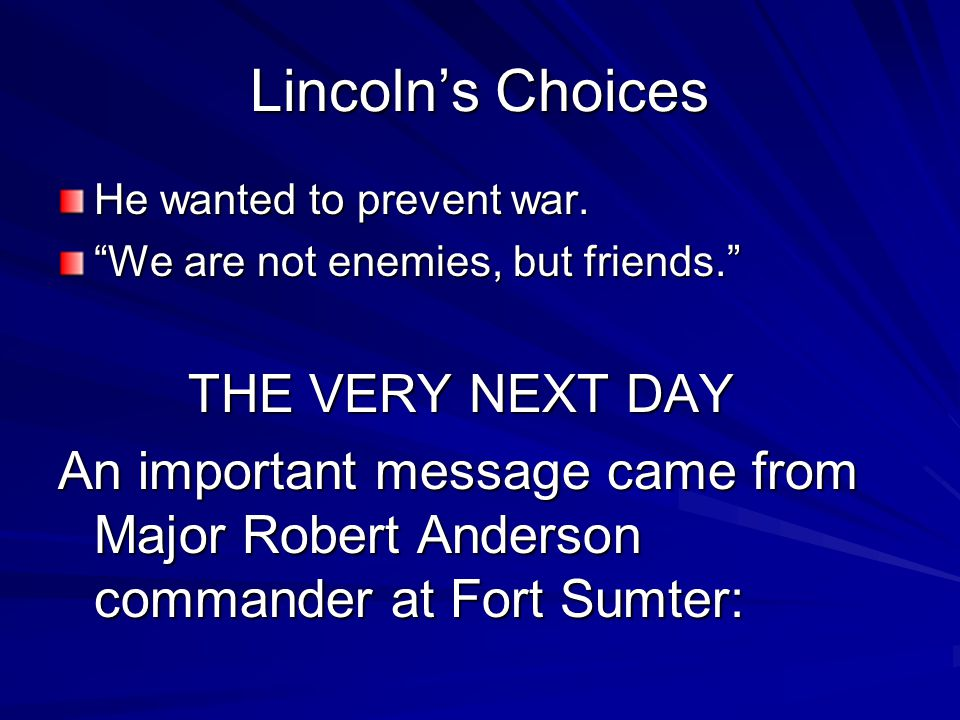 Fort Sumter Some advised Lincoln to Let the states go Others said, Give in on the slavery question. Still others said, Use the ARMY to end their revolt!