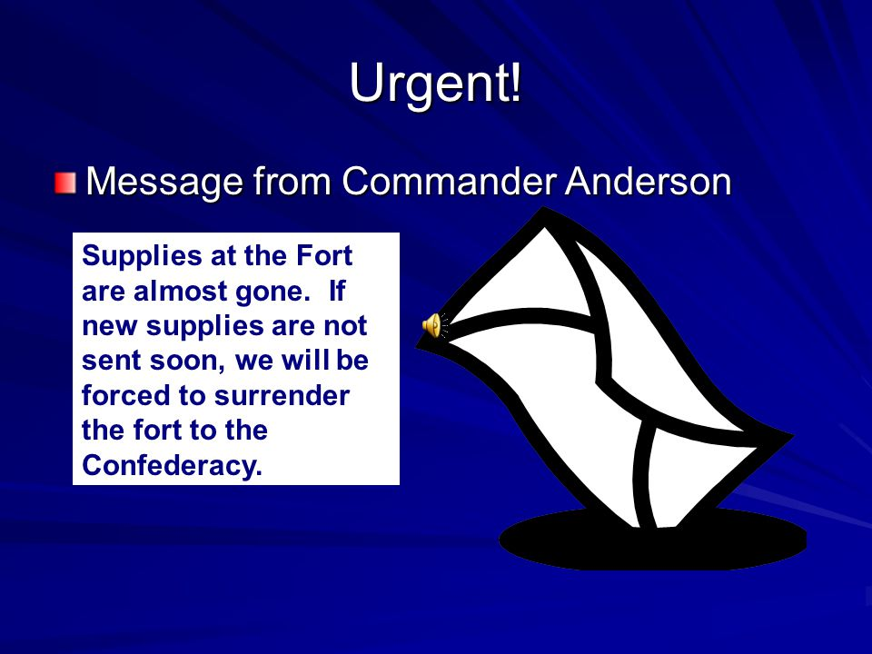 """Lincoln's Choices He wanted to prevent war. """"We are not enemies, but friends."""" THE VERY NEXT DAY An important message came from Major Robert Anderson"""