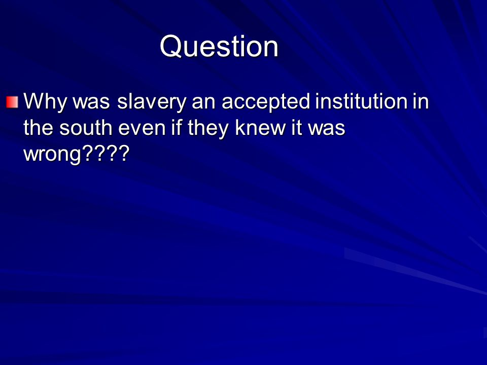 The Slave Economy Many people began to turn against slavery Cost of owning slaves was too high for most Most slaves worked on large plantations. Very