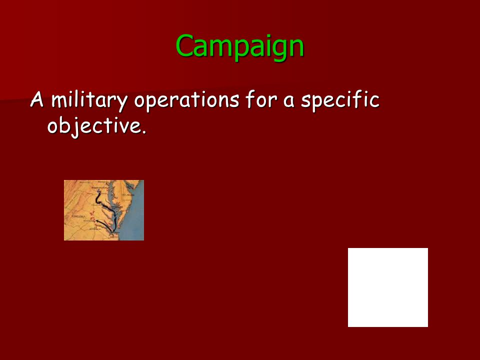 Campaign A military operations for a specific objective.