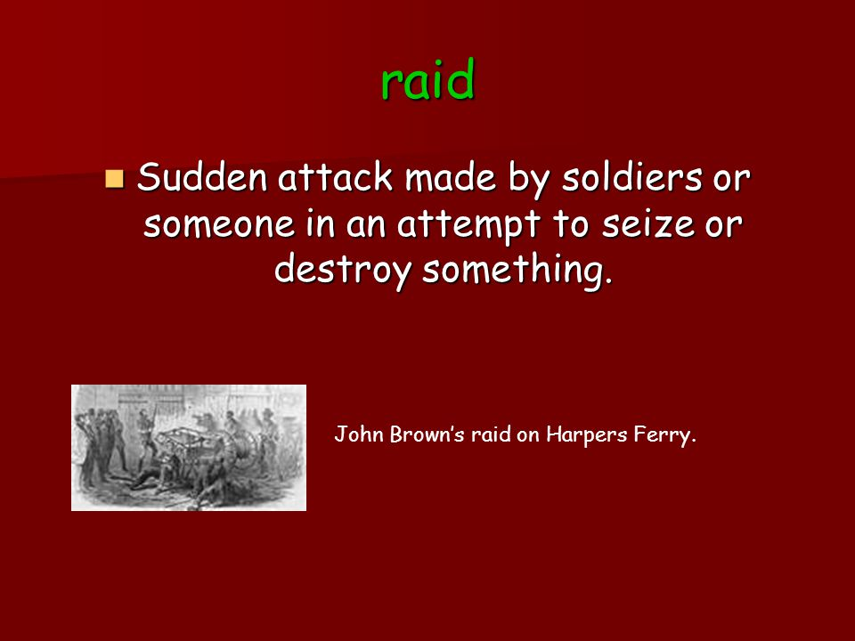 raid Sudden attack made by soldiers or someone in an attempt to seize or destroy something. Sudden attack made by soldiers or someone in an attempt to
