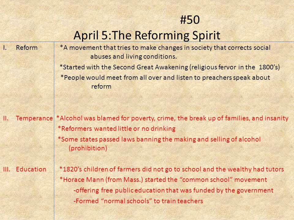 #50 April 5:The Reforming Spirit I.Reform *A movement that tries to make changes in society that corrects social abuses and living conditions.