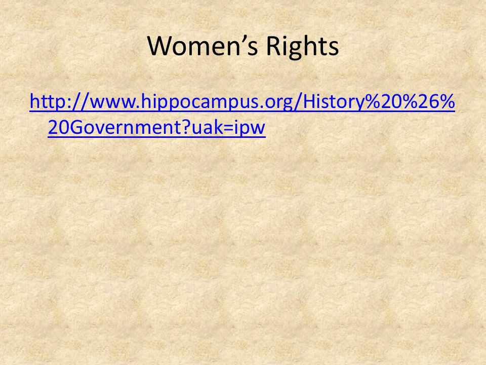 Women's Rights http://www.hippocampus.org/History%20%26% 20Government uak=ipw