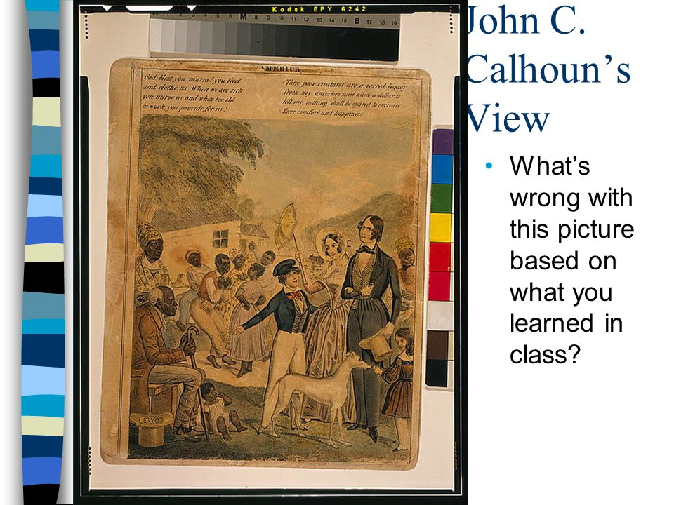 John C. Calhoun's View What's wrong with this picture based on what you learned in class