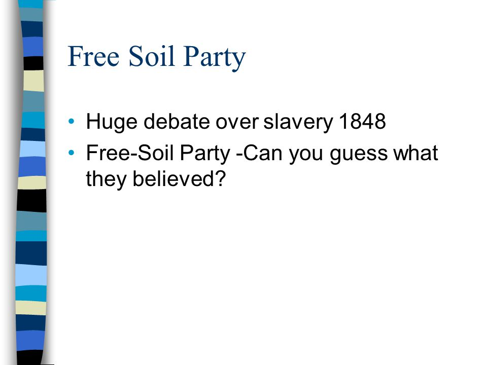 Free Soil Party Huge debate over slavery 1848 Free-Soil Party -Can you guess what they believed