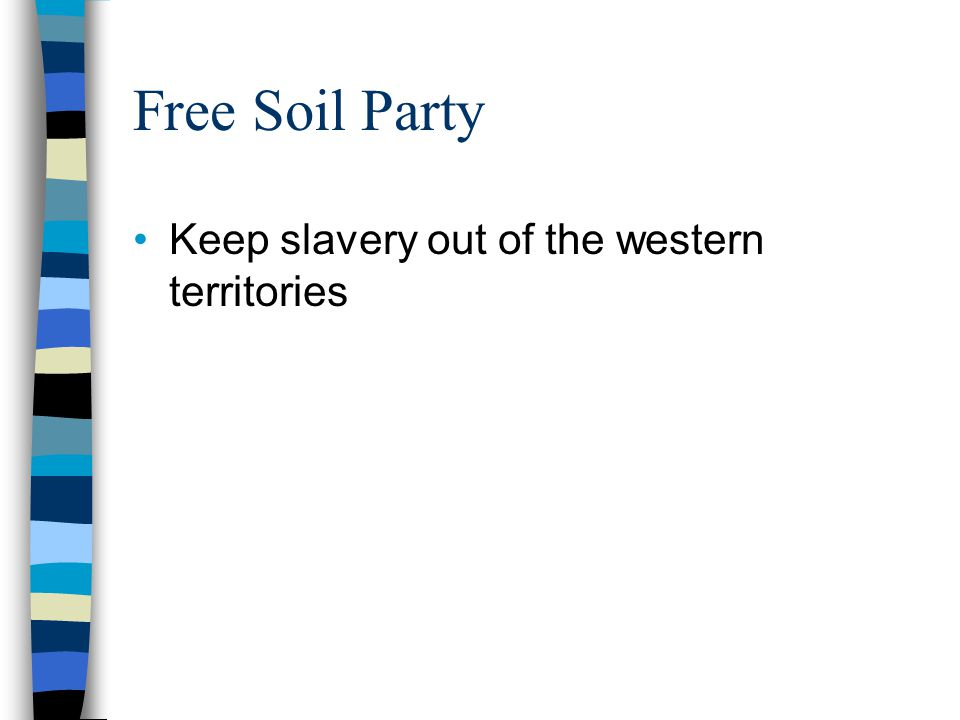 Free Soil Party Keep slavery out of the western territories