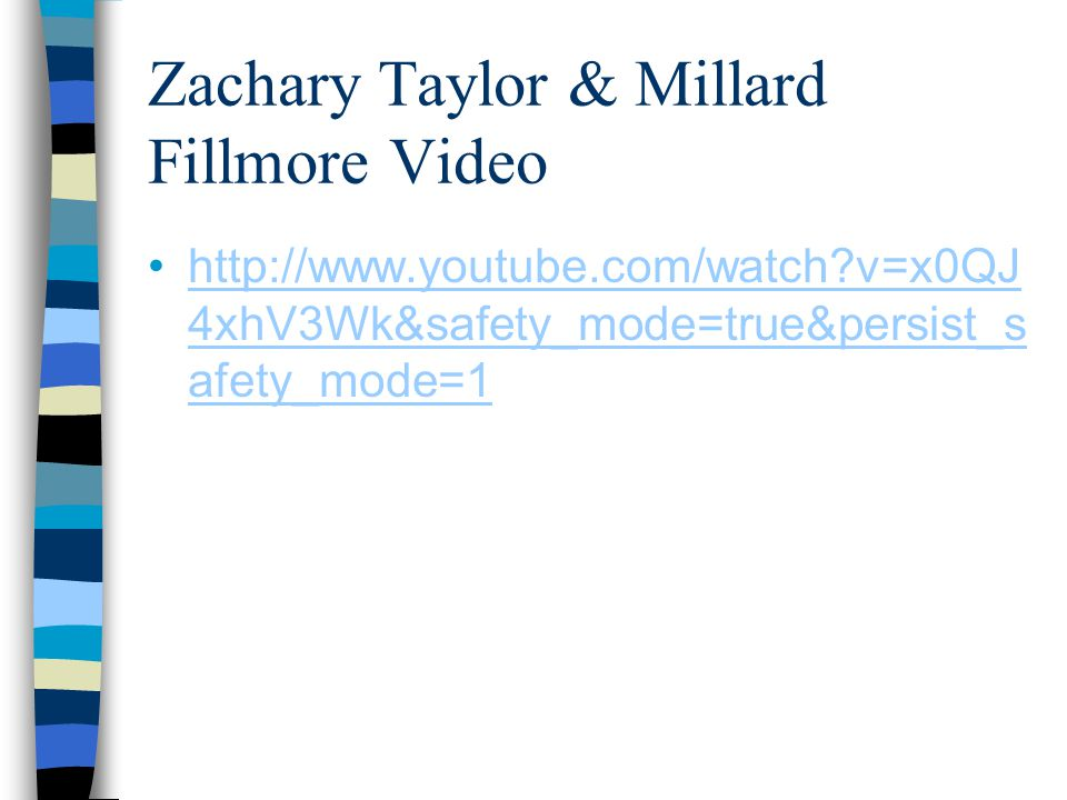 Zachary Taylor & Millard Fillmore Video http://www.youtube.com/watch v=x0QJ 4xhV3Wk&safety_mode=true&persist_s afety_mode=1http://www.youtube.com/watch v=x0QJ 4xhV3Wk&safety_mode=true&persist_s afety_mode=1