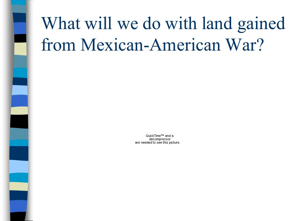 What will we do with land gained from Mexican-American War