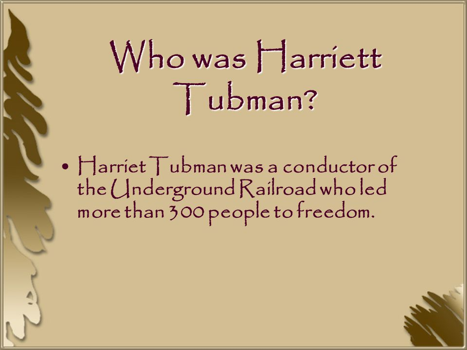 Who was Harriett Tubman.