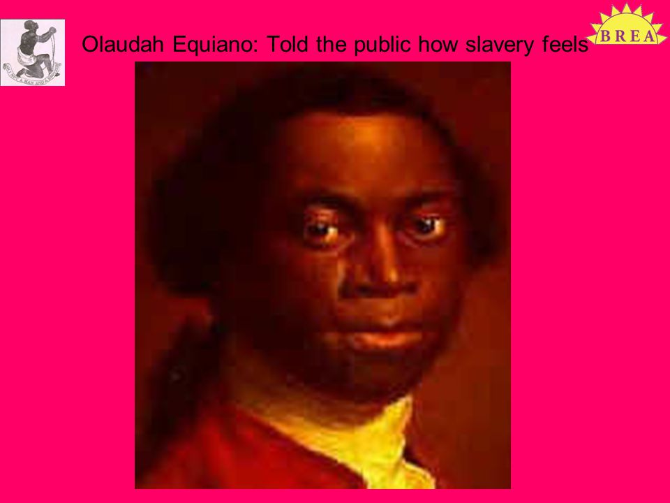 Olaudah Equiano: Told the public how slavery feels Slavery 200 years on