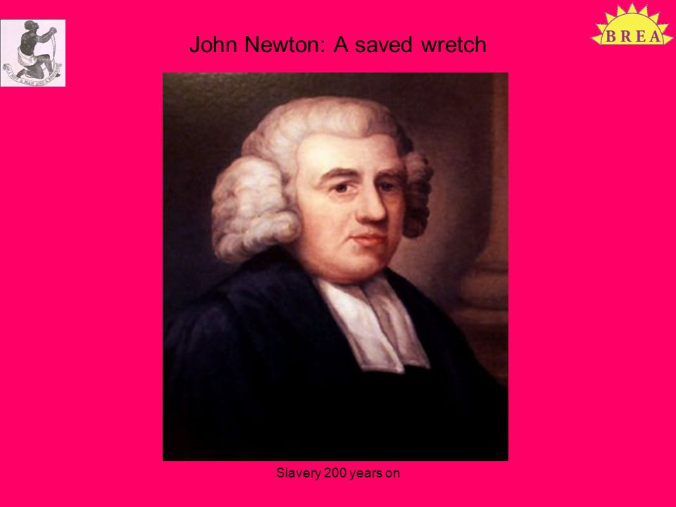 John Newton: A saved wretch Slavery 200 years on