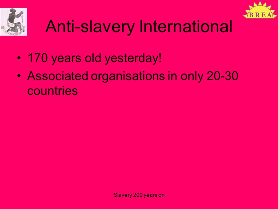 Anti-slavery International 170 years old yesterday.