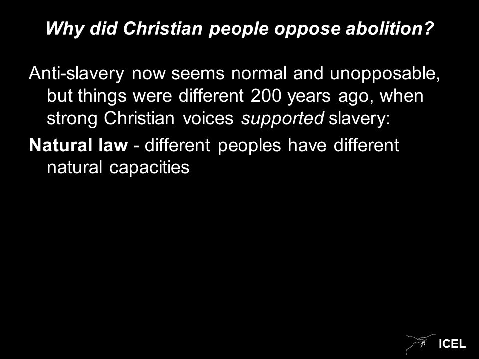 ICEL Why did Christian people oppose abolition.