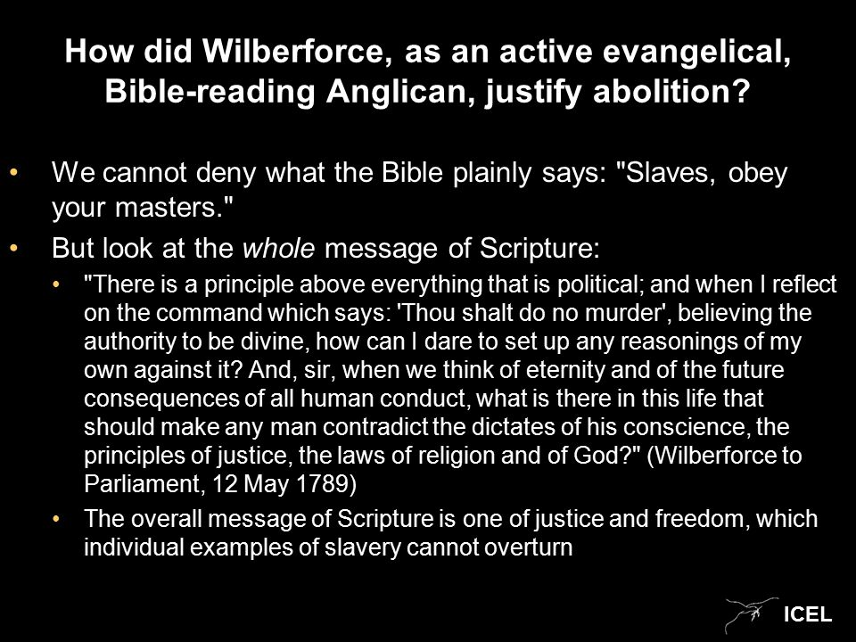 ICEL How did Wilberforce, as an active evangelical, Bible-reading Anglican, justify abolition.