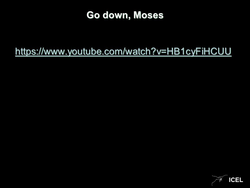 ICEL Go down, Moses https://www.youtube.com/watch v=HB1cyFiHCUU