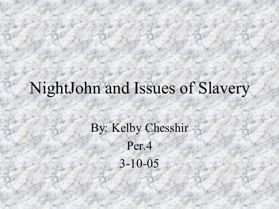 NightJohn and Issues of Slavery By: Kelby Chesshir Per.4 3-10-05