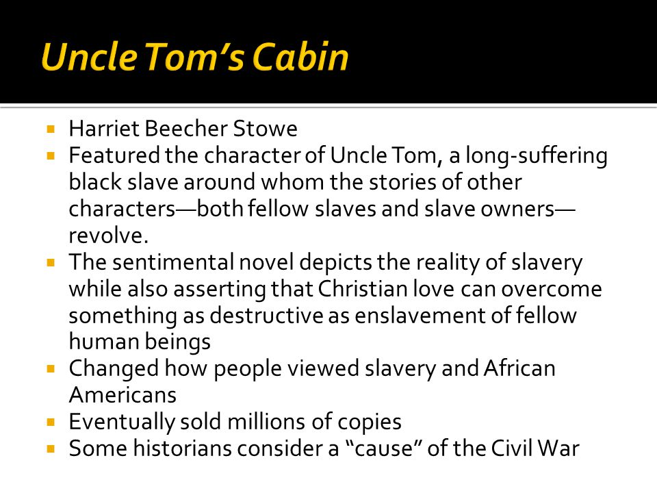  Harriet Beecher Stowe  Featured the character of Uncle Tom, a long-suffering black slave around whom the stories of other characters—both fellow slaves and slave owners— revolve.
