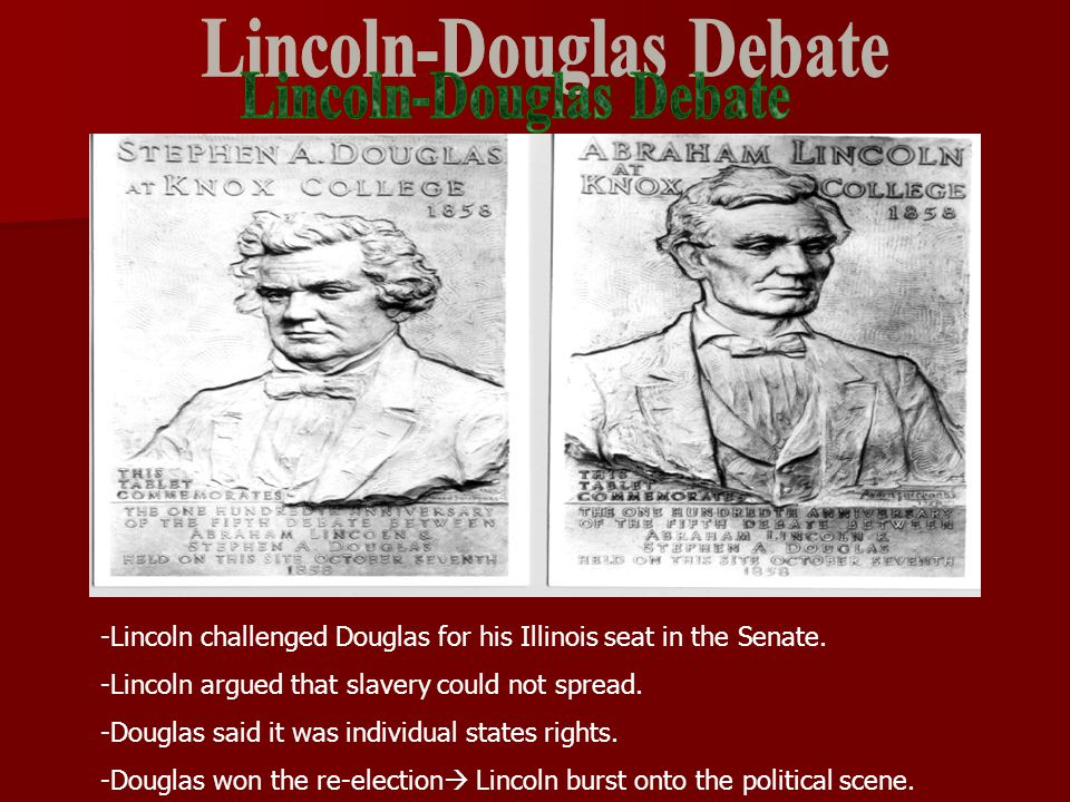 -Lincoln challenged Douglas for his Illinois seat in the Senate.