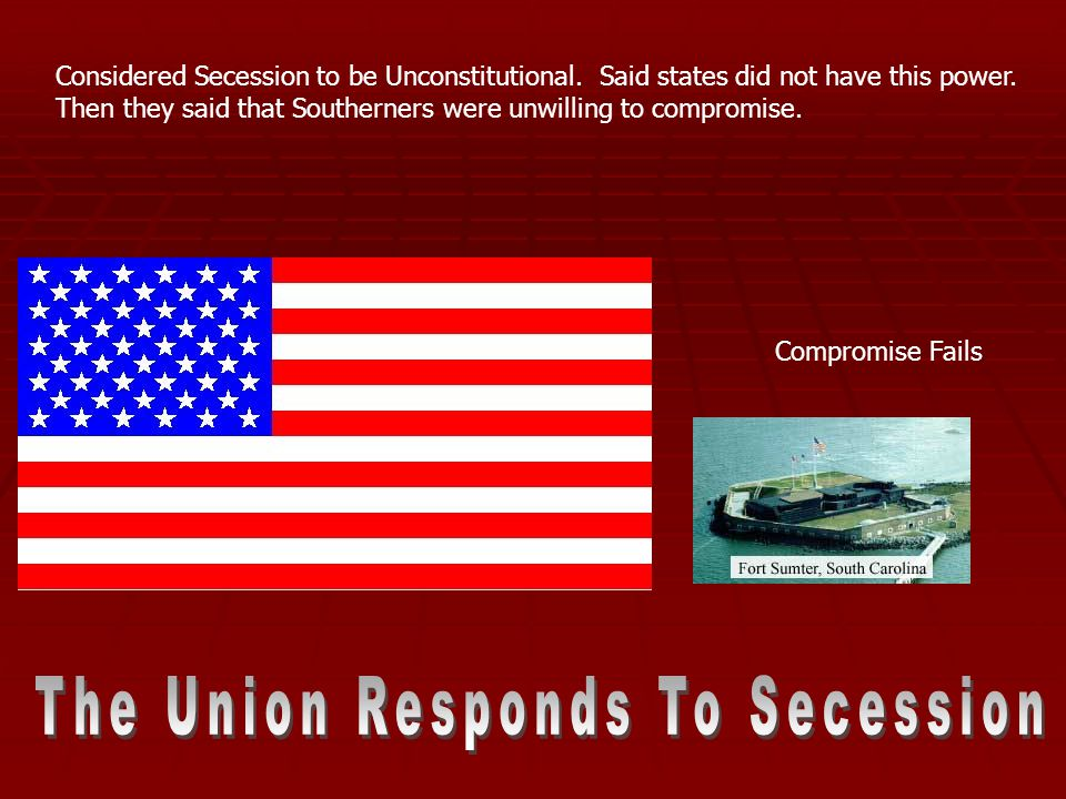 Considered Secession to be Unconstitutional. Said states did not have this power.